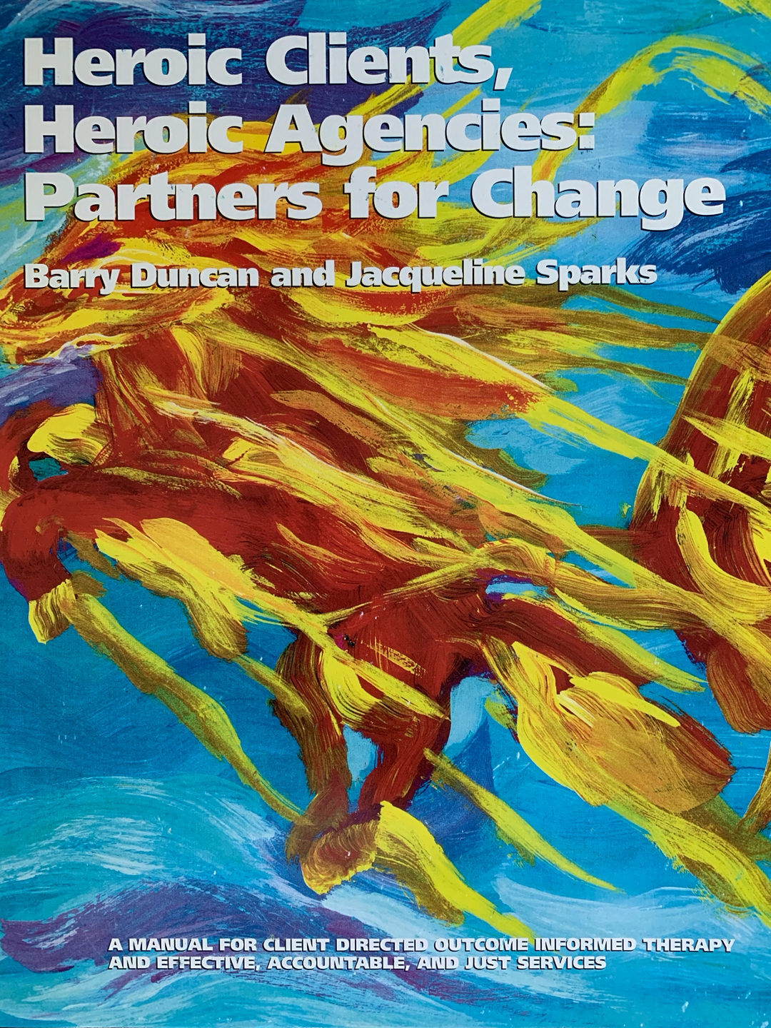 Front cover of the book titled Heroic Clients, Heroic Agencies: Partners for Change (Duncan & Sparks, 2007)